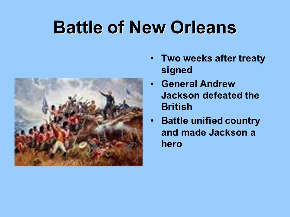 Battle of New Orleans Two weeks after treaty signed