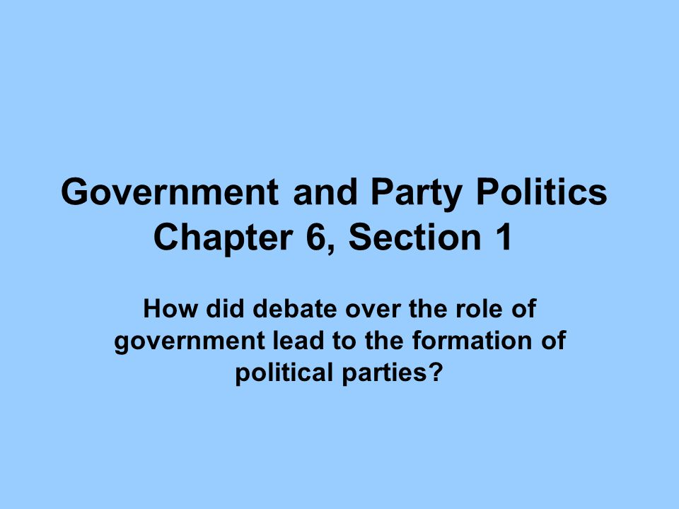 Government and Party Politics Chapter 6, Section 1