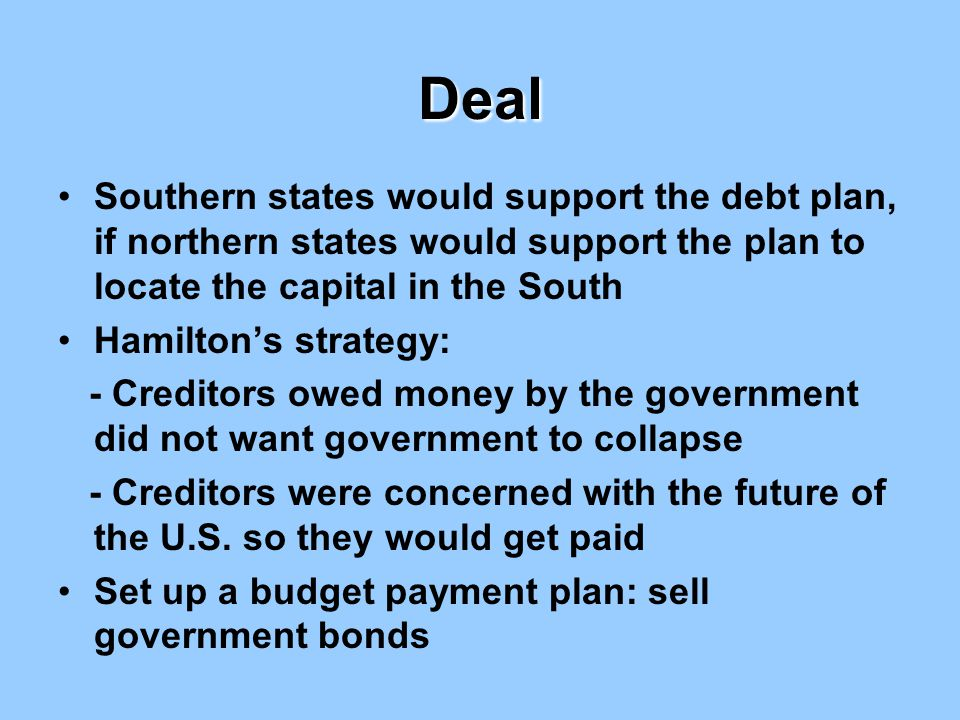 Deal Southern states would support the debt plan, if northern states would support the plan to locate the capital in the South.