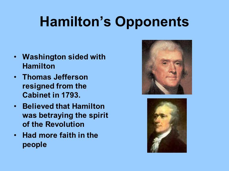 Hamilton's Opponents Washington sided with Hamilton