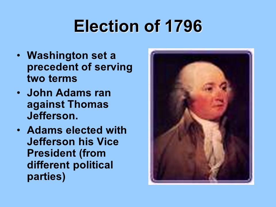 Election of 1796 Washington set a precedent of serving two terms