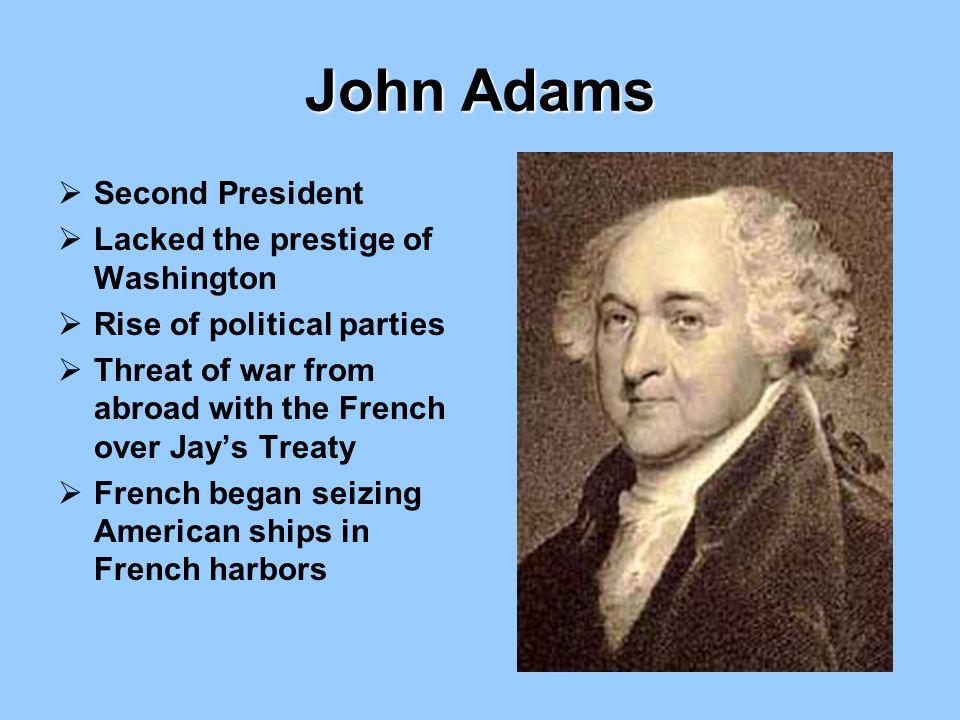 John Adams Second President Lacked the prestige of Washington