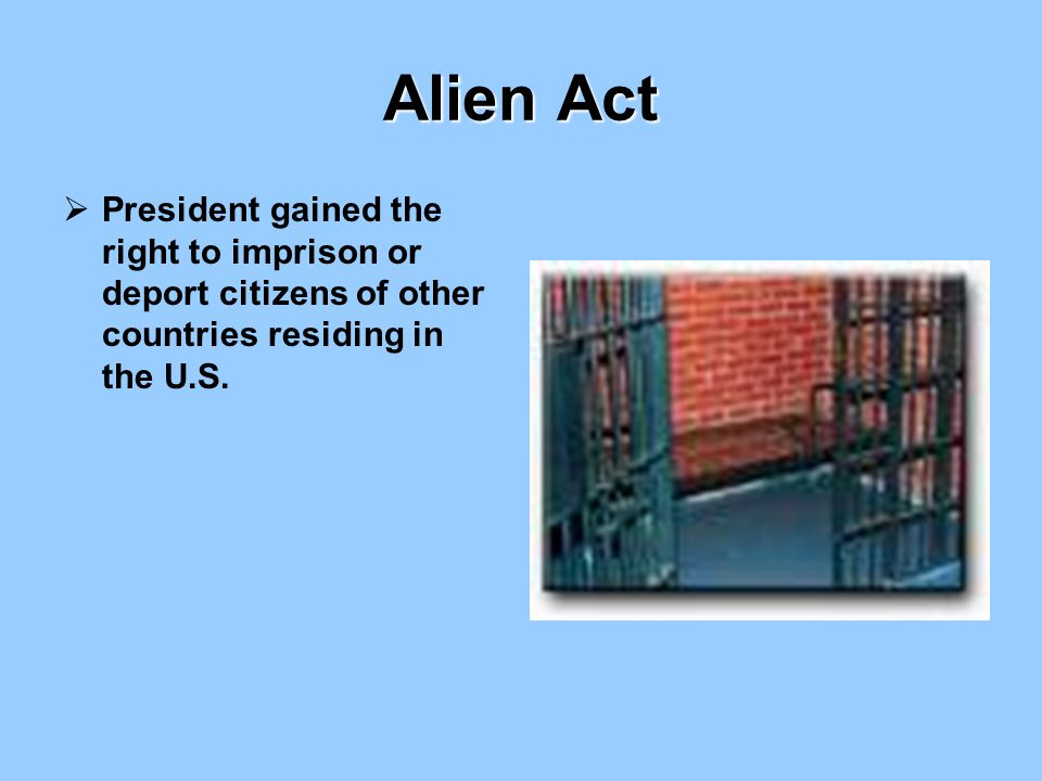Alien Act President gained the right to imprison or deport citizens of other countries residing in the U.S.