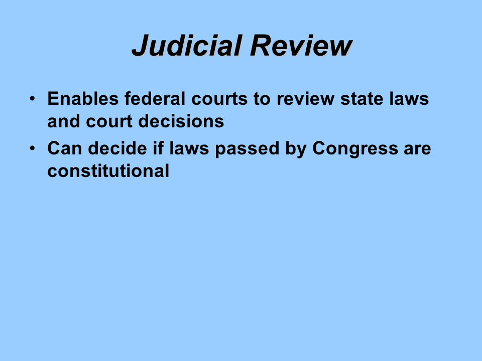 Judicial Review Enables federal courts to review state laws and court decisions.