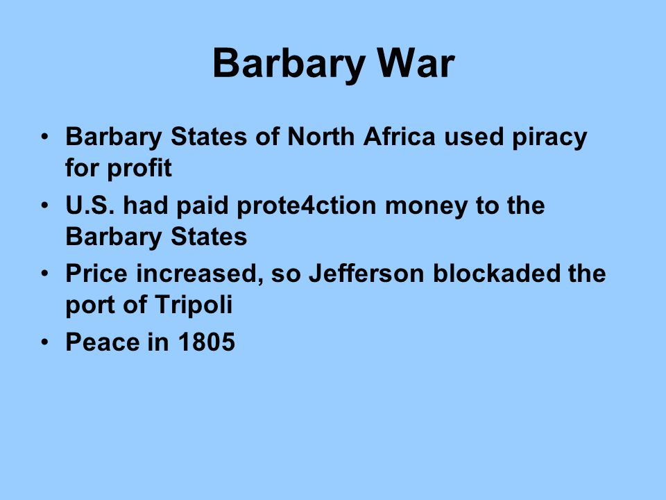 Barbary War Barbary States of North Africa used piracy for profit