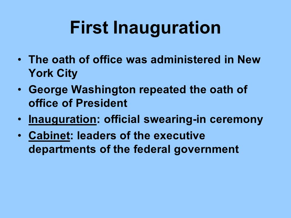 First Inauguration The oath of office was administered in New York City. George Washington repeated the oath of office of President.