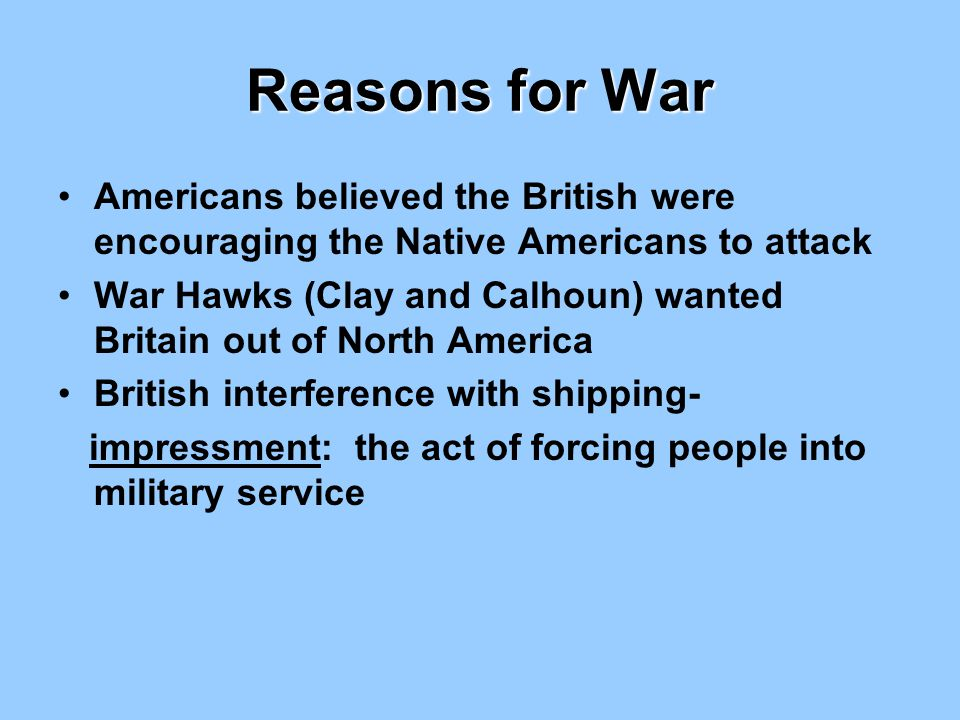 Reasons for War Americans believed the British were encouraging the Native Americans to attack.