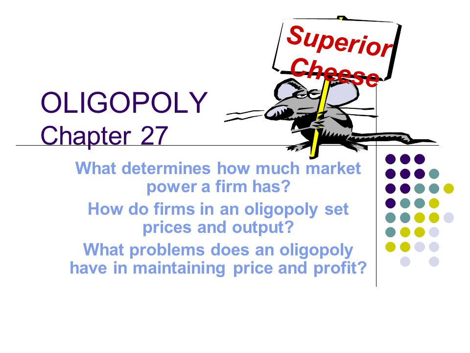 OLIGOPOLY Chapter 27 Superior Cheese