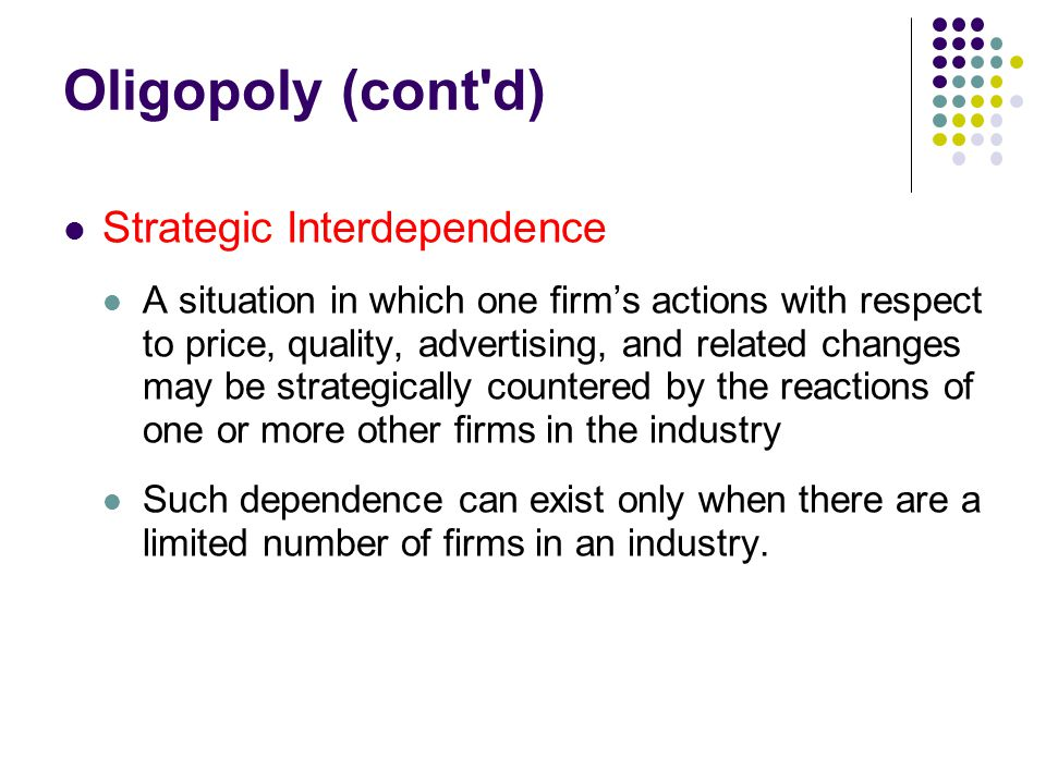 Oligopoly (cont d) Strategic Interdependence