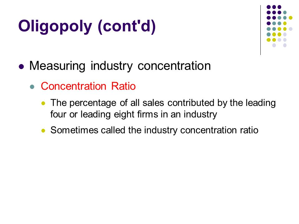 Oligopoly (cont d) Measuring industry concentration