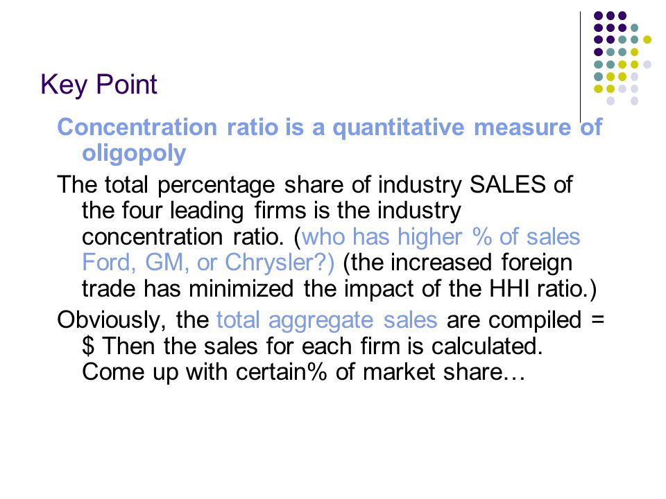 Key Point Concentration ratio is a quantitative measure of oligopoly
