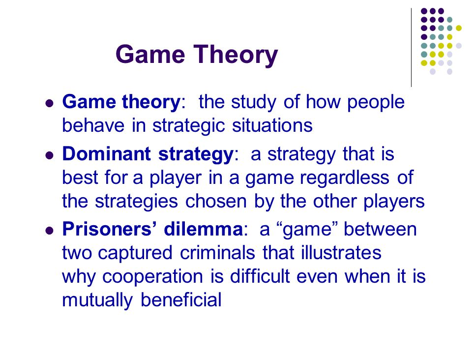Game Theory Game theory: the study of how people behave in strategic situations.
