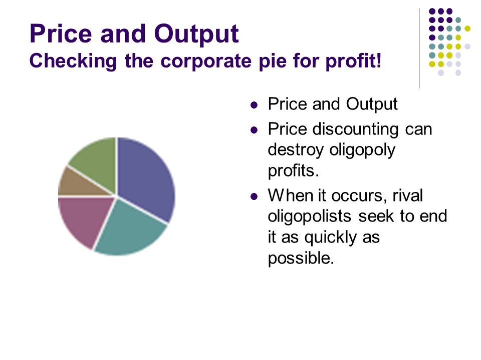 Price and Output Checking the corporate pie for profit!
