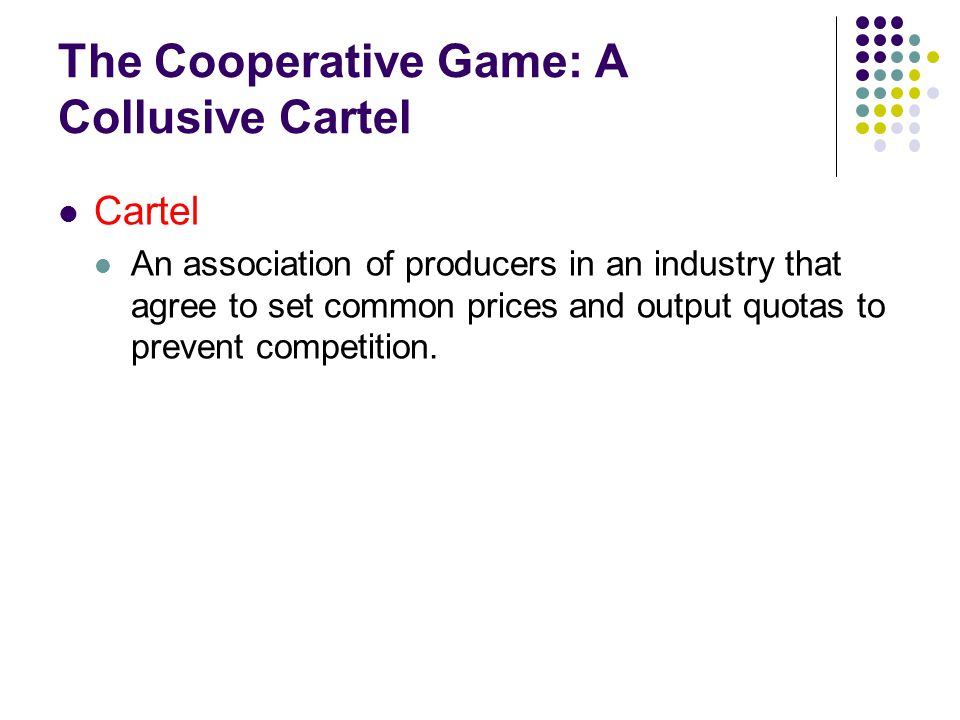 The Cooperative Game: A Collusive Cartel