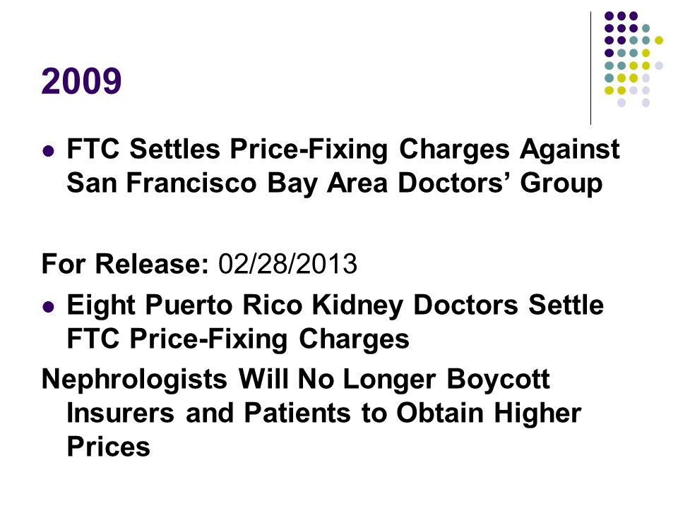 2009 FTC Settles Price-Fixing Charges Against San Francisco Bay Area Doctors' Group. For Release: 02/28/2013.