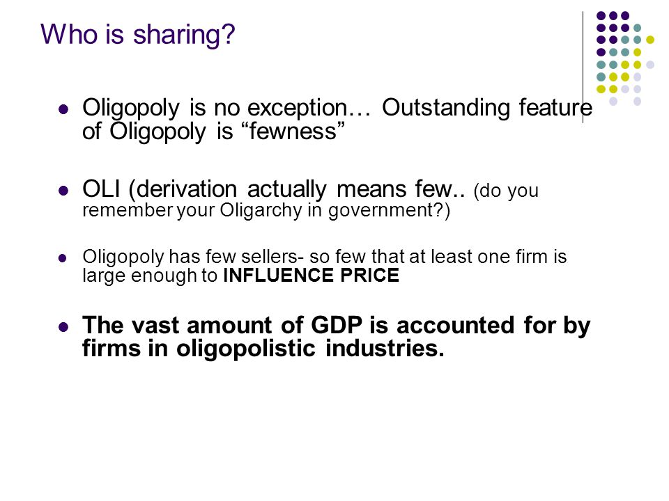 Who is sharing Oligopoly is no exception… Outstanding feature of Oligopoly is fewness