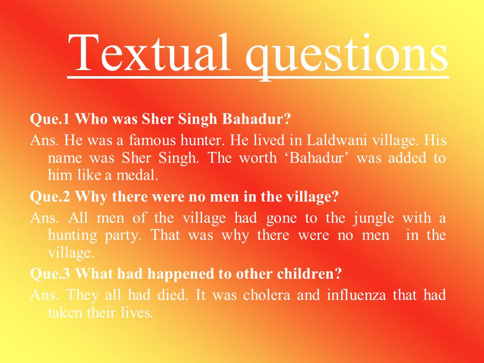 Textual questions Que.1 Who was Sher Singh Bahadur