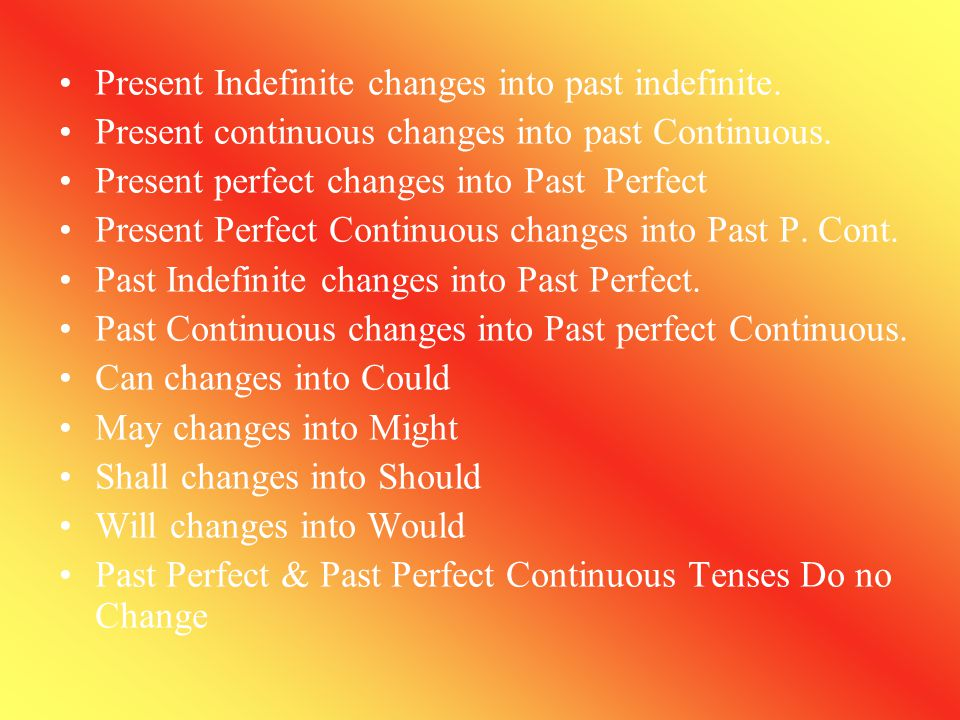 Present Indefinite changes into past indefinite.