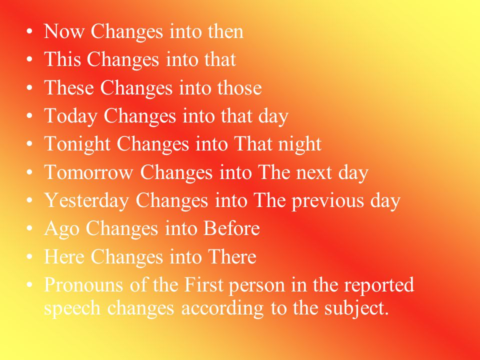 Now Changes into then This Changes into that. These Changes into those. Today Changes into that day.