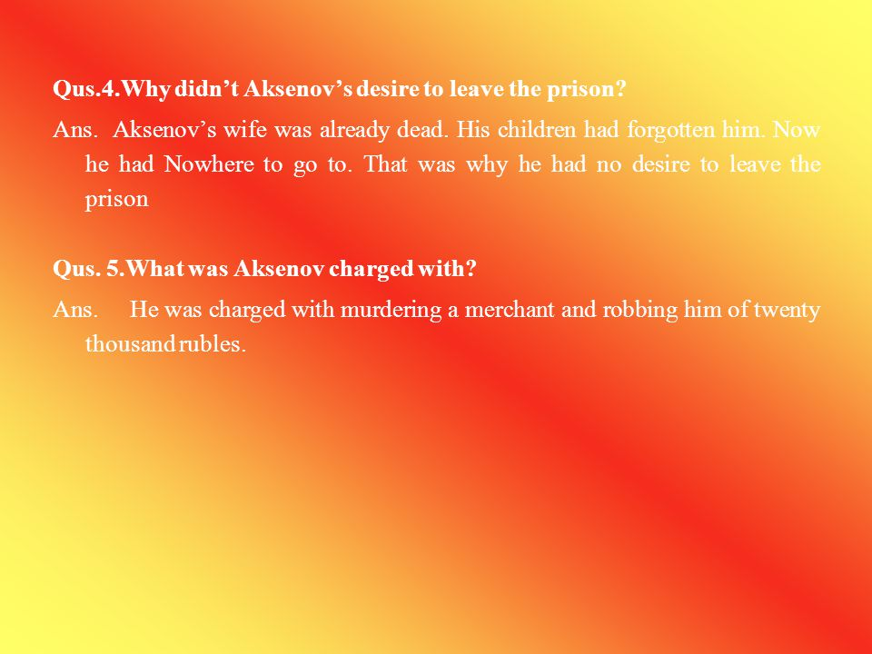 Qus.4.Why didn't Aksenov's desire to leave the prison