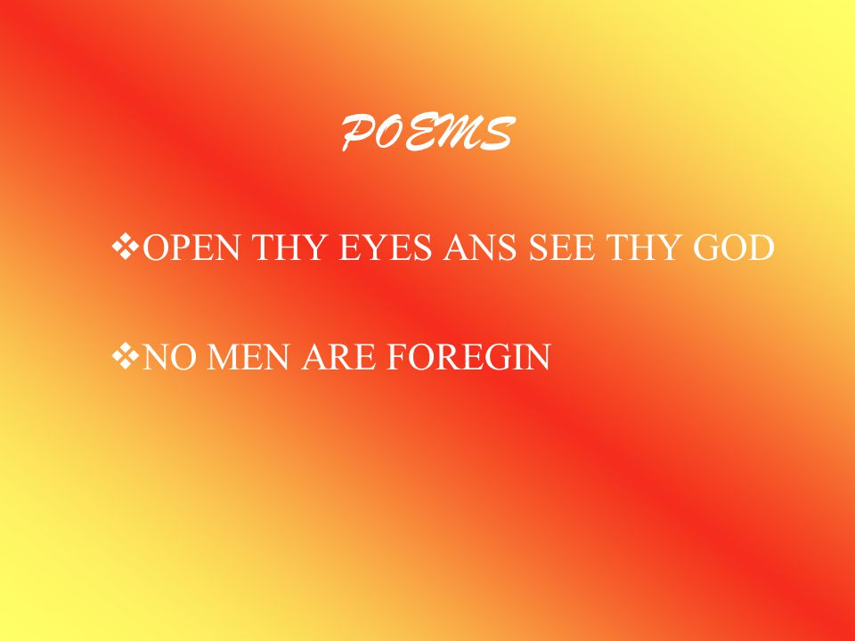 POEMS OPEN THY EYES ANS SEE THY GOD NO MEN ARE FOREGIN