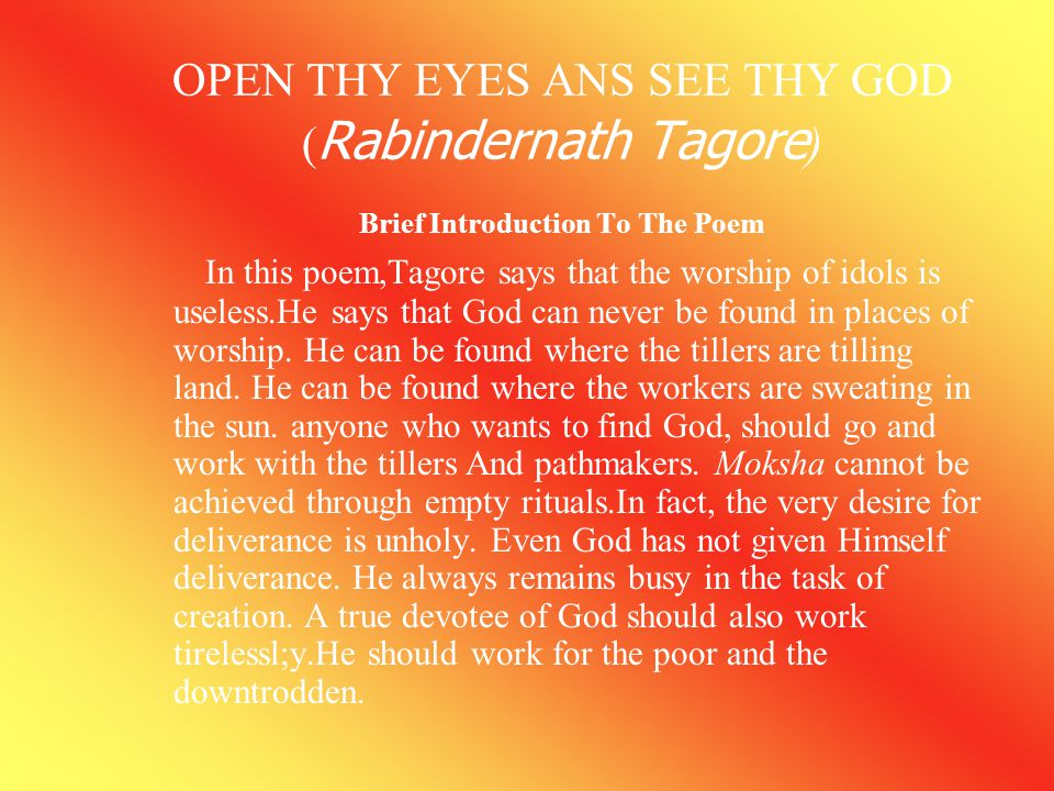 OPEN THY EYES ANS SEE THY GOD (Rabindernath Tagore)