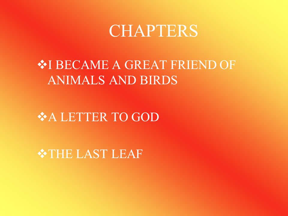 CHAPTERS I BECAME A GREAT FRIEND OF ANIMALS AND BIRDS A LETTER TO GOD