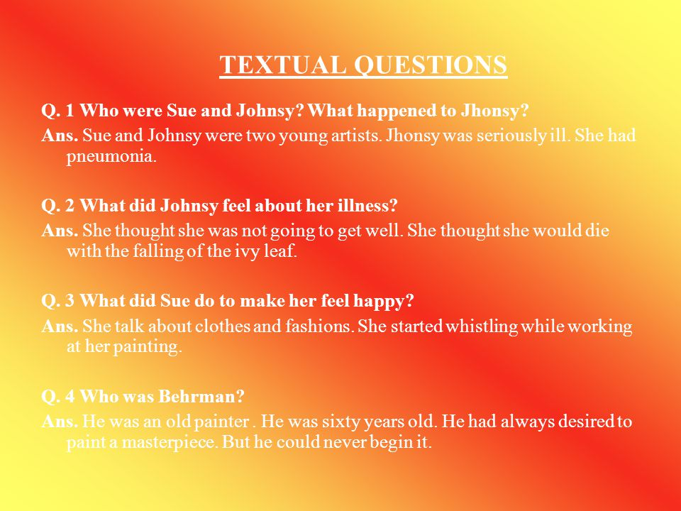 TEXTUAL QUESTIONS Q. 1 Who were Sue and Johnsy What happened to Jhonsy