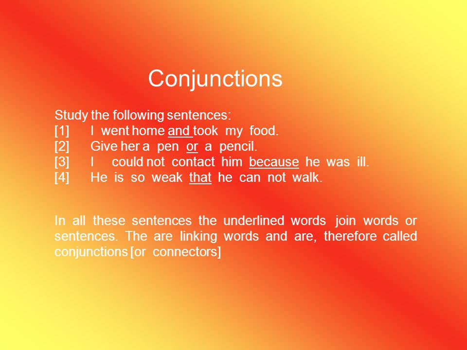 Conjunctions Study the following sentences:
