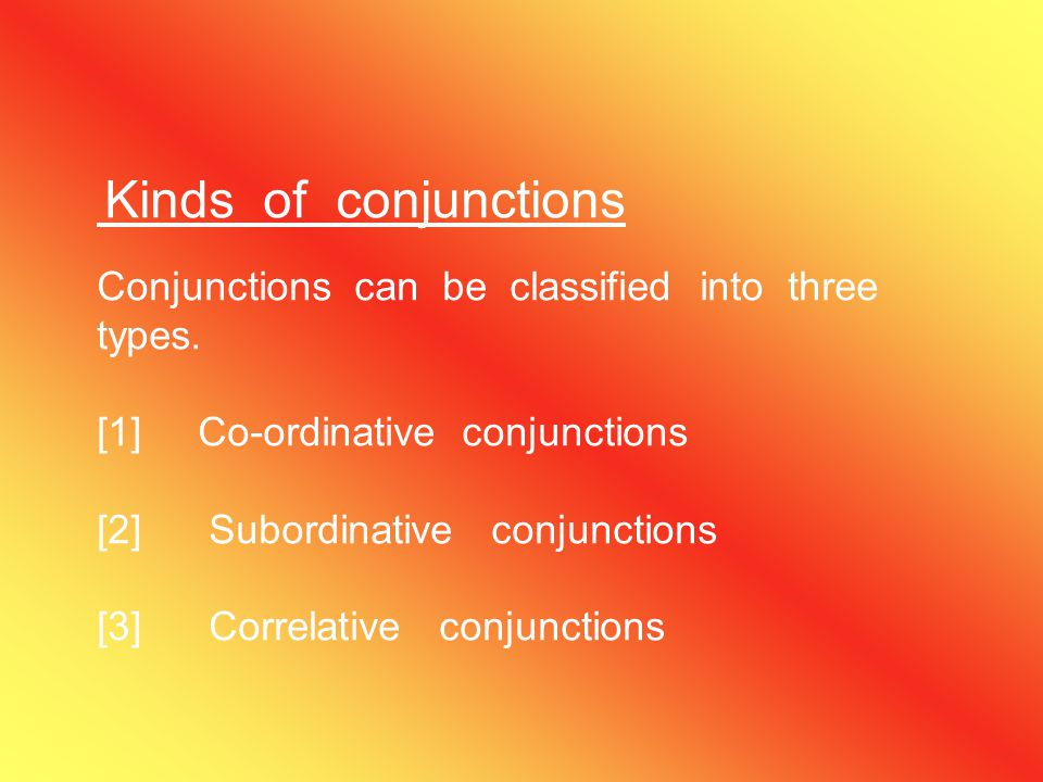 Conjunctions can be classified into three types.