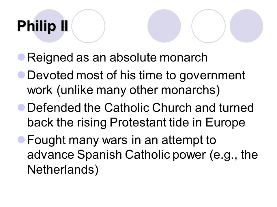 Philip II Reigned as an absolute monarch