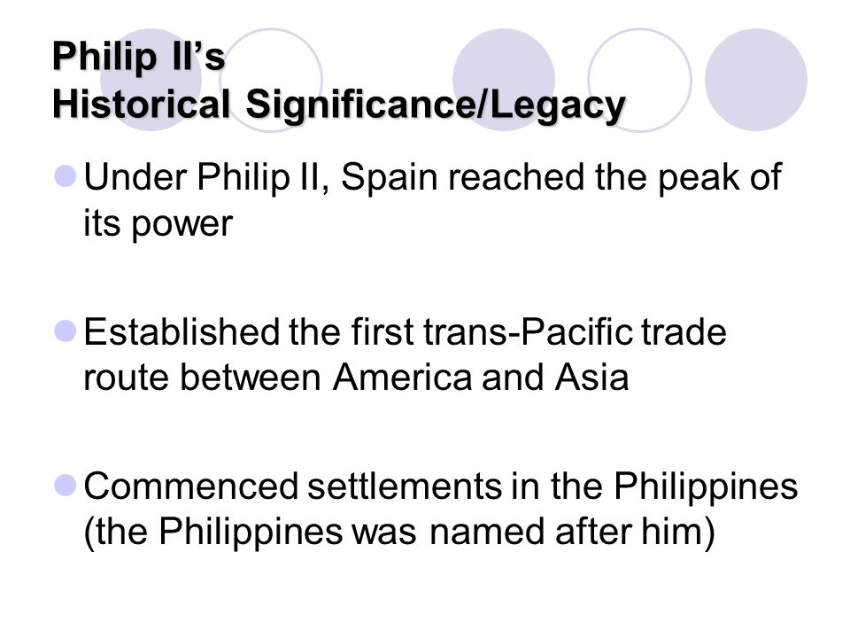 Philip II's Historical Significance/Legacy