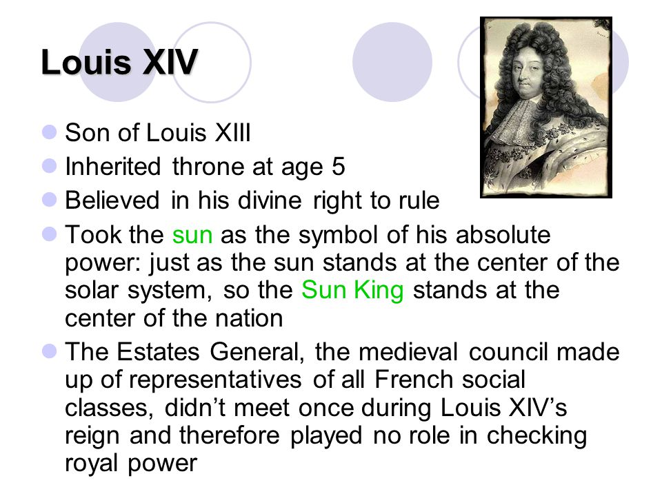 Louis XIV Son of Louis XIII Inherited throne at age 5