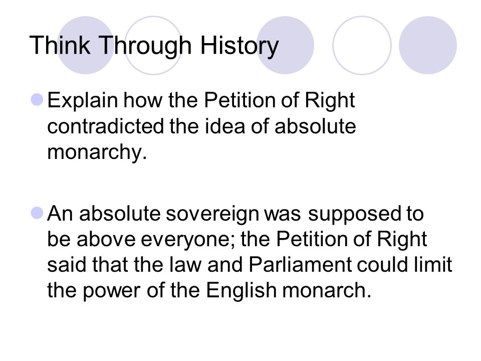 Think Through History Explain how the Petition of Right contradicted the idea of absolute monarchy.