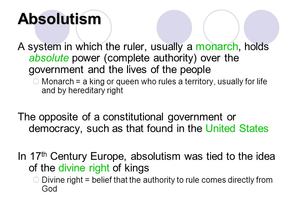 Absolutism A system in which the ruler, usually a monarch, holds absolute power (complete authority) over the government and the lives of the people.