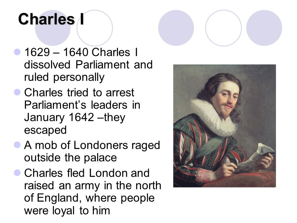 Charles I 1629 – 1640 Charles I dissolved Parliament and ruled personally.