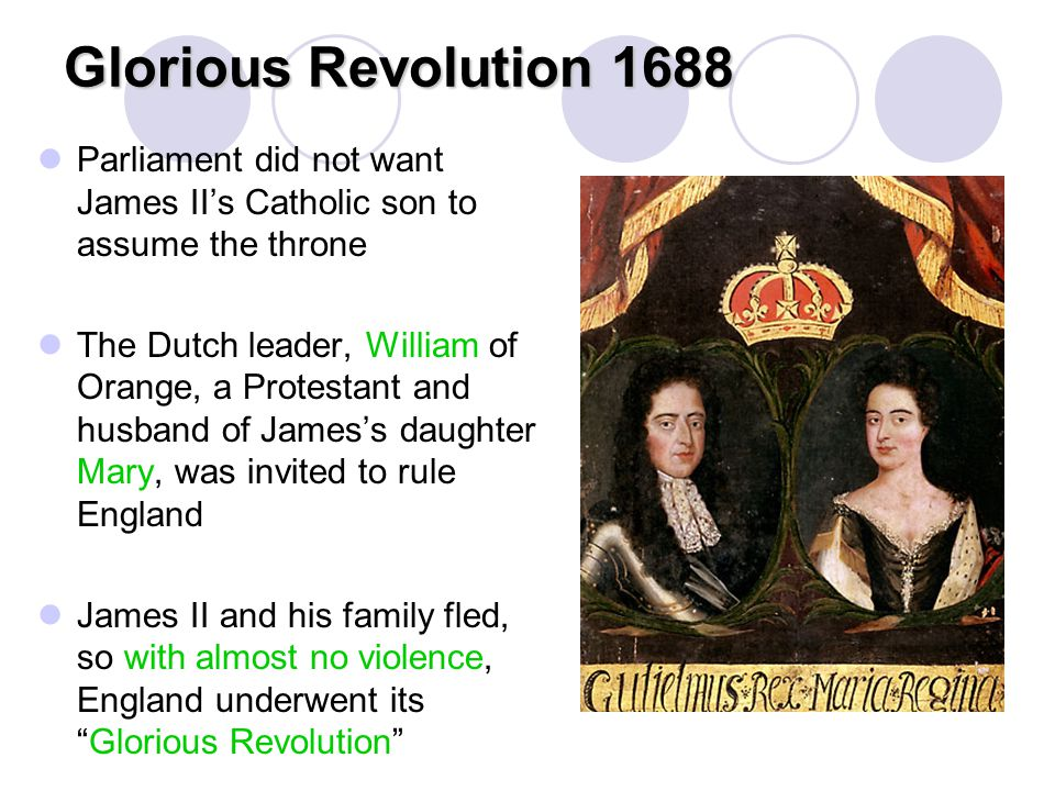 Glorious Revolution 1688 Parliament did not want James II's Catholic son to assume the throne.