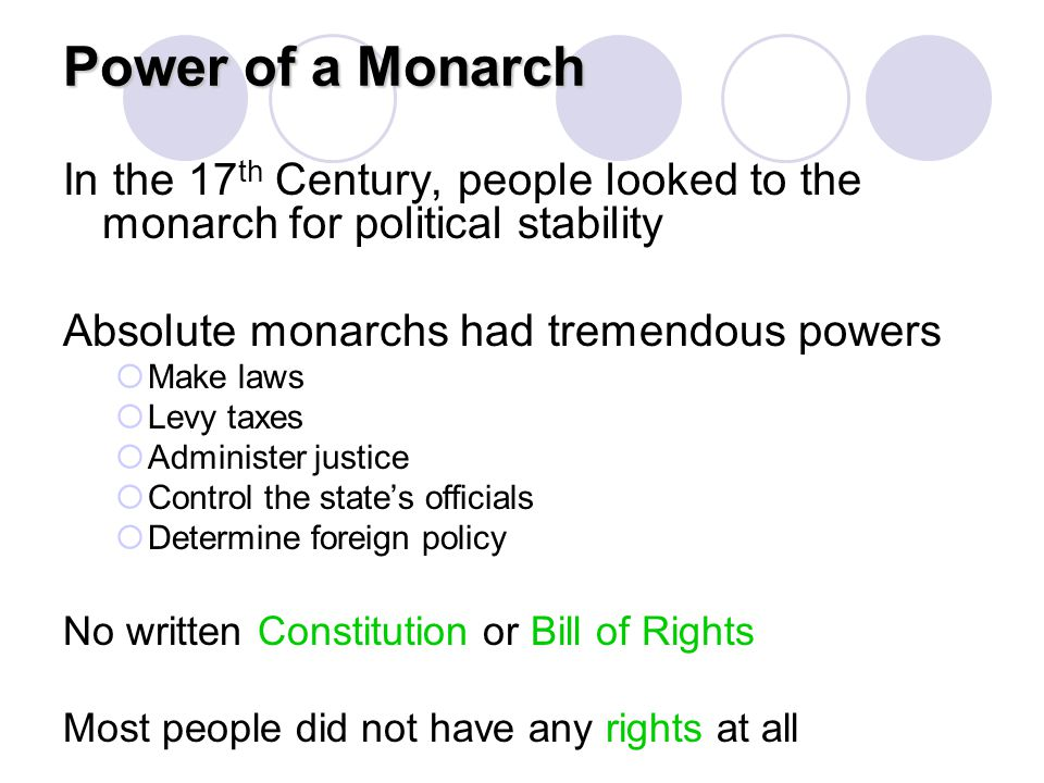 Power of a Monarch In the 17th Century, people looked to the monarch for political stability. Absolute monarchs had tremendous powers.