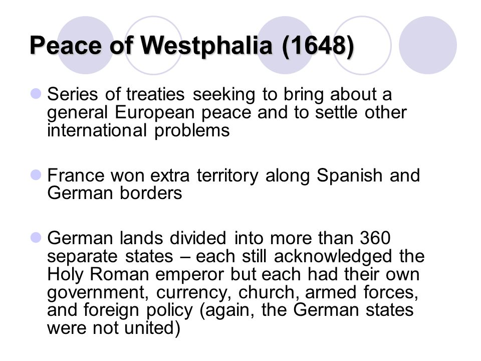 Peace of Westphalia (1648) Series of treaties seeking to bring about a general European peace and to settle other international problems.