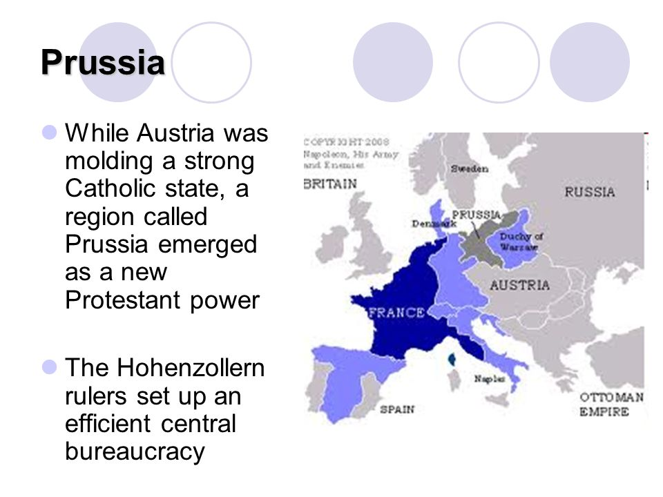 Prussia While Austria was molding a strong Catholic state, a region called Prussia emerged as a new Protestant power.
