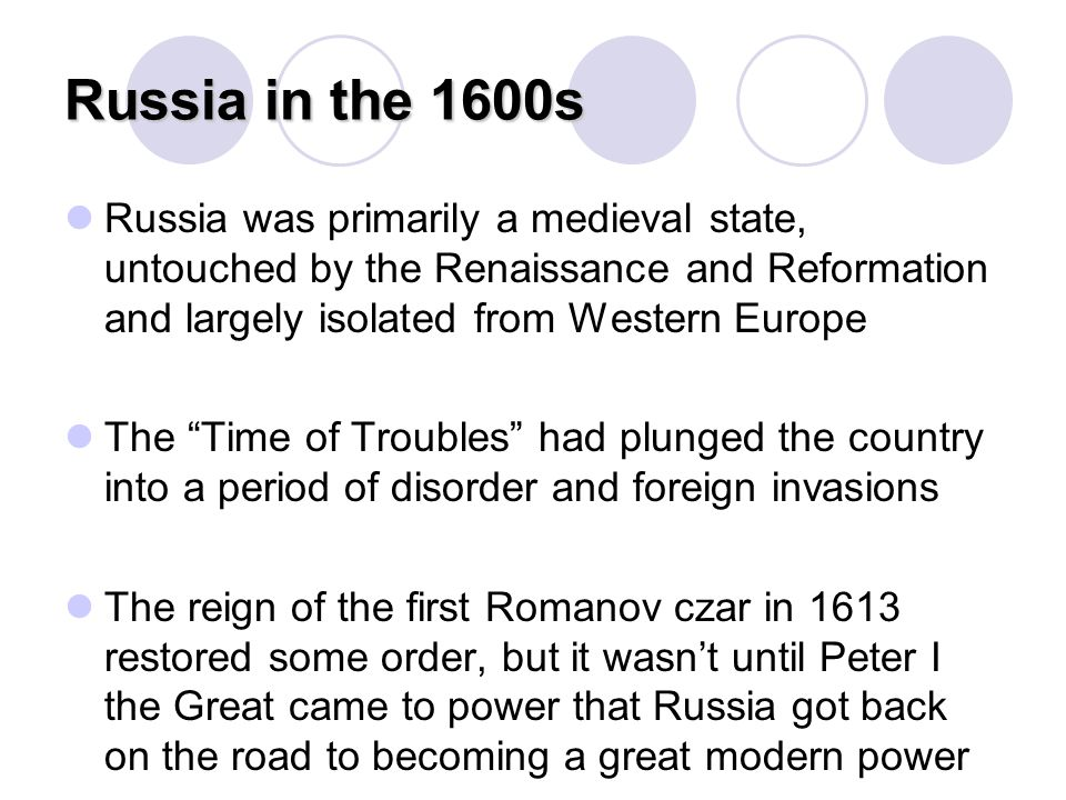Russia in the 1600s Russia was primarily a medieval state, untouched by the Renaissance and Reformation and largely isolated from Western Europe.