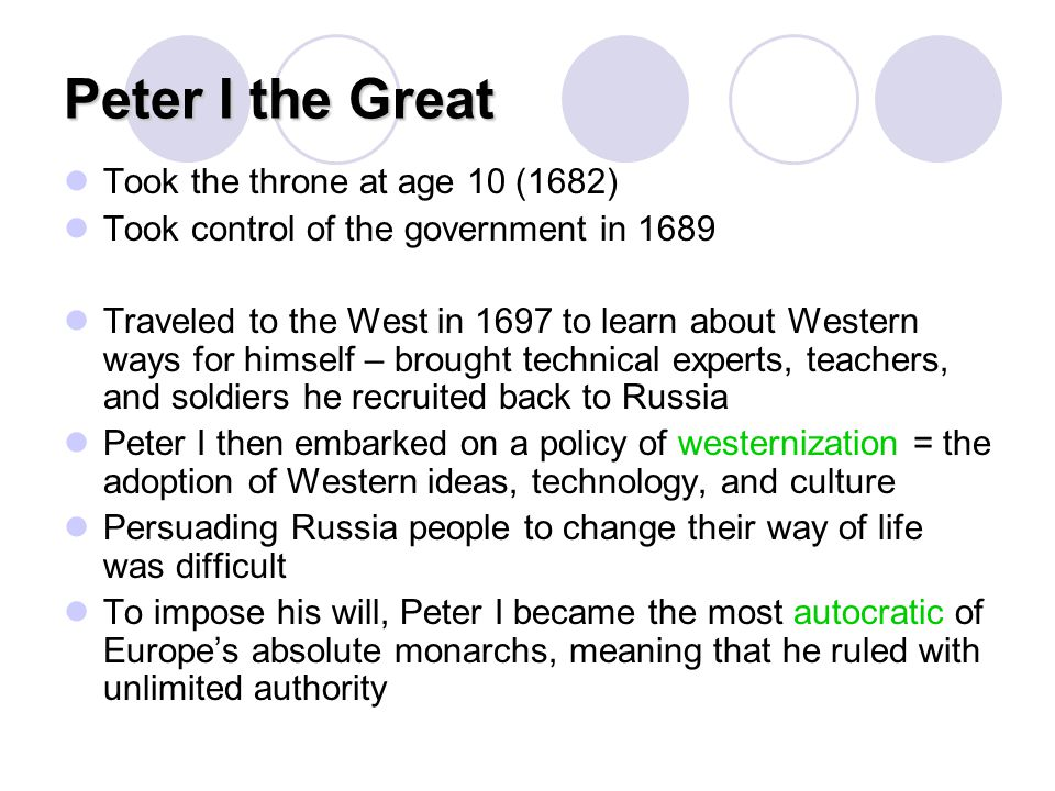 Peter I the Great Took the throne at age 10 (1682)