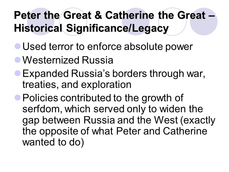 Peter the Great & Catherine the Great – Historical Significance/Legacy