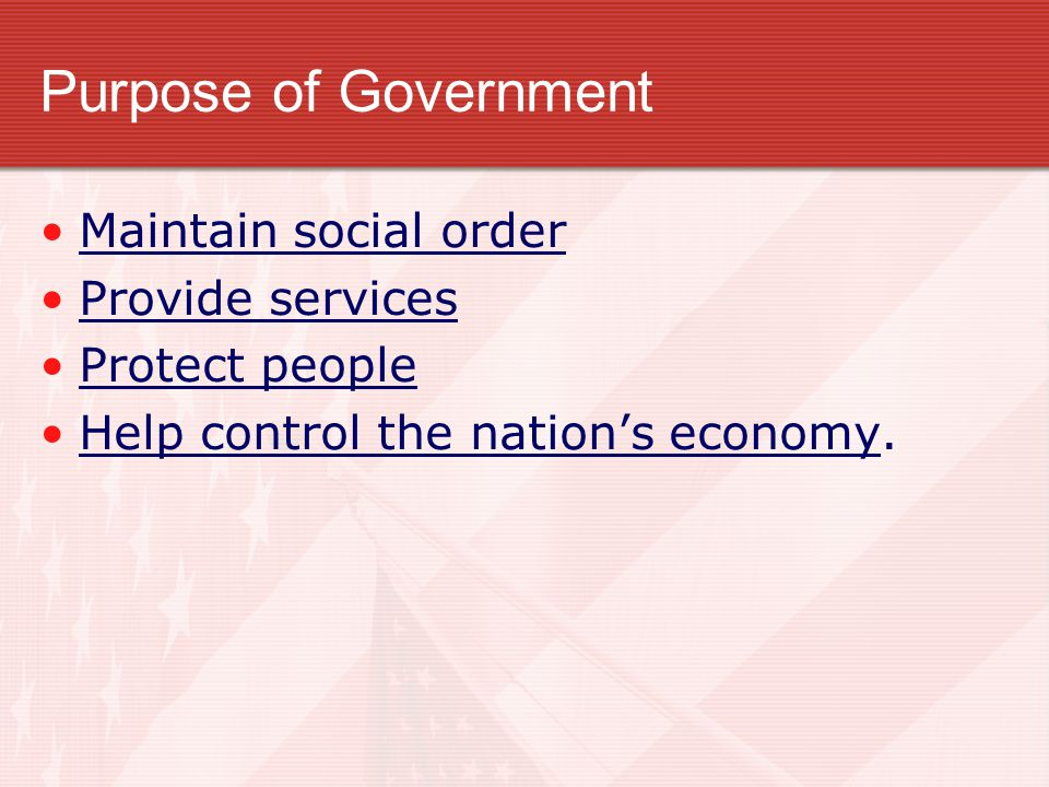 Purpose of Government Maintain social order Provide services