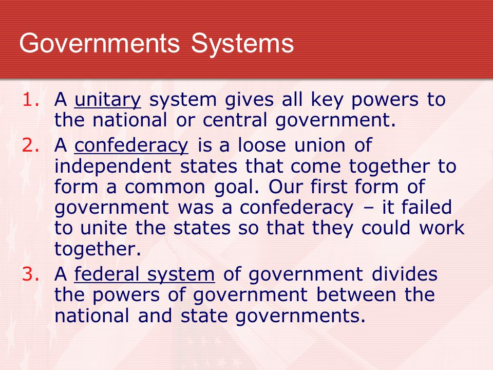Governments Systems A unitary system gives all key powers to the national or central government.