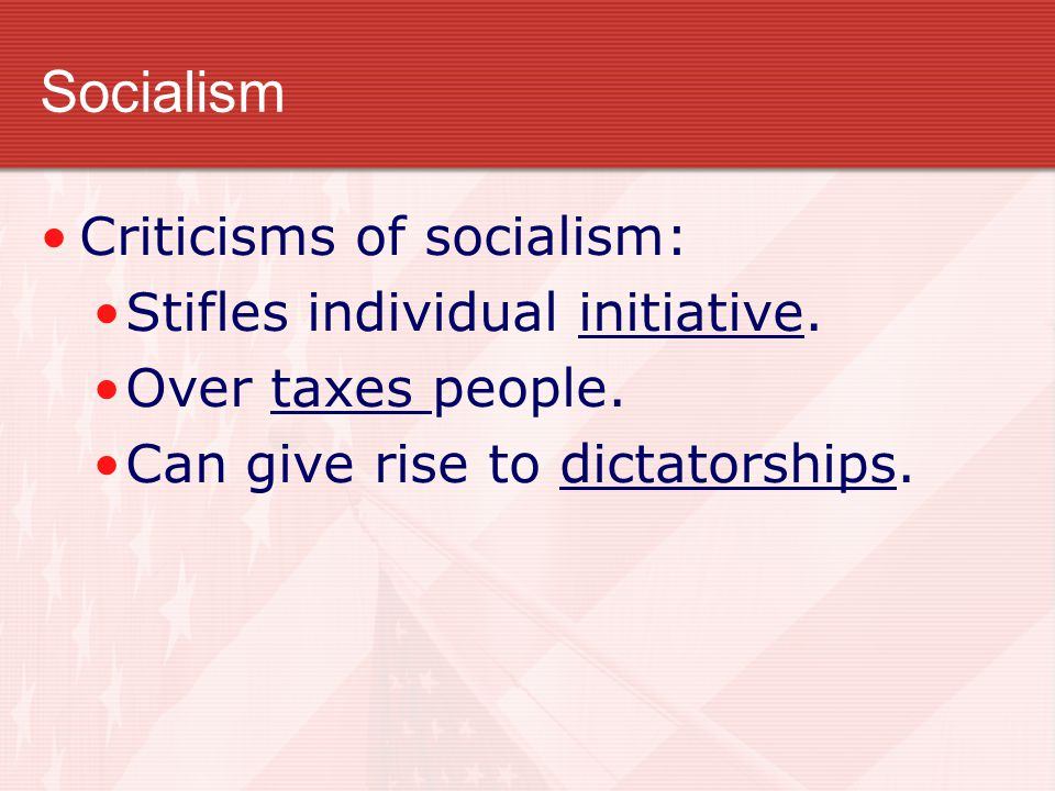 Socialism Criticisms of socialism: Stifles individual initiative.