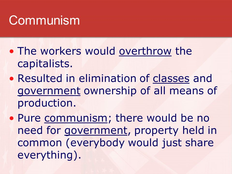 Communism The workers would overthrow the capitalists.