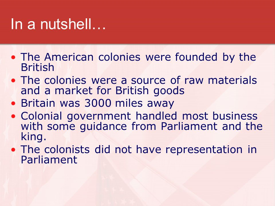 In a nutshell… The American colonies were founded by the British