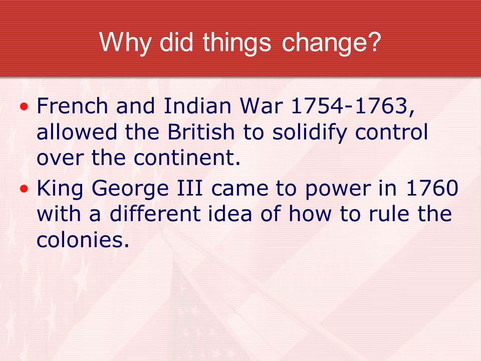Why did things change French and Indian War 1754-1763, allowed the British to solidify control over the continent.