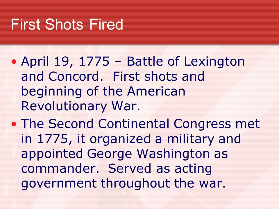 First Shots Fired April 19, 1775 – Battle of Lexington and Concord. First shots and beginning of the American Revolutionary War.